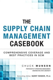 The Supply Chain Management Casebook: Comprehensive Coverage and Best Practices in SCM ebook by Munson, Chuck