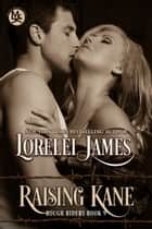Raising Kane ebook by Lorelei James