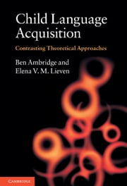 Child Language Acquisition - Contrasting Theoretical Approaches ebook by Ben Ambridge,Elena V. M. Lieven