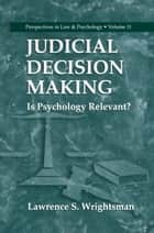 Judicial Decision Making - Is Psychology Relevant? ebook by Lawrence S. Wrightsman