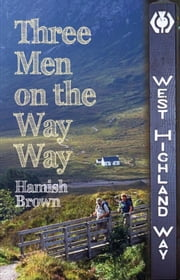 Three Men on the Way Way - A Story of Walking the West Highland Way ebook by Hamish Brown