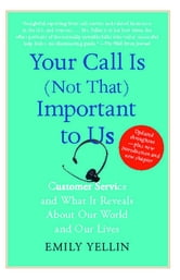 Your Call Is (Not That) Important to Us - Customer Service and What It Reveals About Our World and Our Lives ebook by Emily Yellin