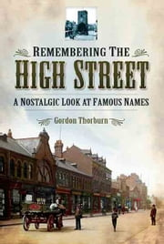 Remembering the High Street - A Nostalgic Look at Famous Names ebook by Gordon  Thorburn