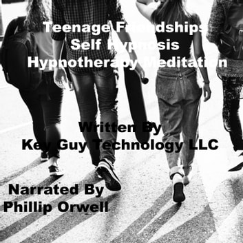 Teenage Friendships Self Hypnosis Hypnotherapy Meditation audiobook by Key Guy Technology LLC