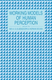 Working Models of Human Perception ebook by Elsendoorn, Ben A.G.