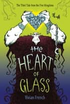 The Heart of Glass - The Third Tale from the Five Kingdoms ebook by Vivian French, Ross Collins