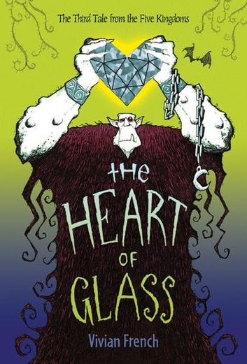 The Heart of Glass - The Third Tale from the Five Kingdoms ebook by Vivian French