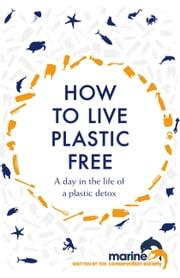 How to Live Plastic Free - a day in the life of a plastic detox ebook by Luca Bonaccorsi
