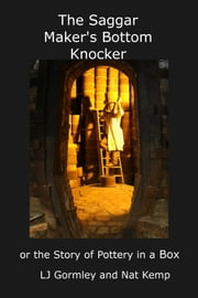 The Saggar Maker's Bottom Knocker, or The Story of Pottery in a Box ebook by LJ Gormley,Nat Kemp