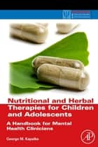 Nutritional and Herbal Therapies for Children and Adolescents ebook by George M. Kapalka