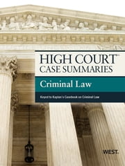 High Court Case Summaries on Criminal Law, Keyed to Kaplan, 7th ebook by Publishers Editorial Staff