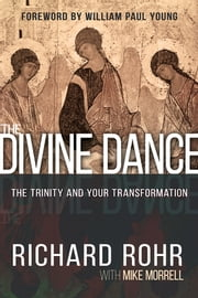 The Divine Dance - The Trinity and Your Transformation ebook by Richard Rohr