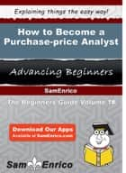 How to Become a Purchase-price Analyst - How to Become a Purchase-price Analyst ebook by Leena Wendt