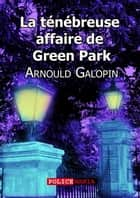 La ténébreuse affaire de Green Park ebook by Arnould Galopin
