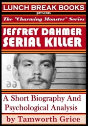 Jeffrey Dahmer, Serial Killer: A Short Biography and Psychological Analysis ebook by Tamworth Grice