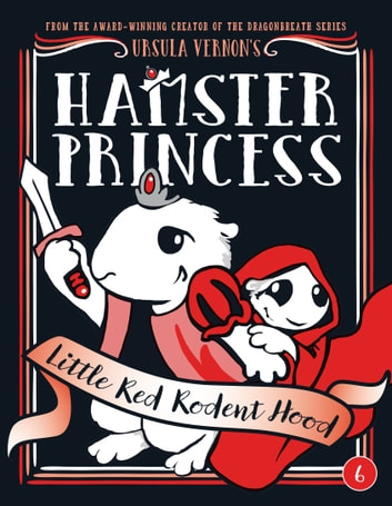 Hamster Princess: Little Red Rodent Hood ebook by Ursula Vernon
