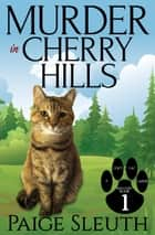 Murder in Cherry Hills - Cozy Cat Caper Mystery, #1 ebook by Paige Sleuth