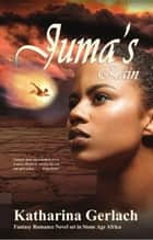 Juma's Rain: A Fantasy Romance novel set in Stone Age Africa ebook by Katharina Gerlach