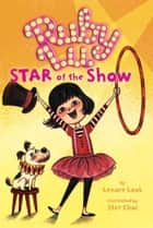 Ruby Lu, Star of the Show ebook by Lenore Look, Stef Choi
