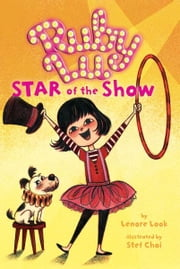 Ruby Lu, Star of the Show ebook by Lenore Look,Stef Choi