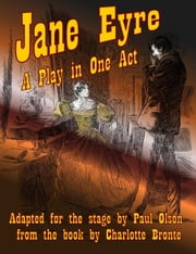 Jane Eyre: A Play in One Act ebook by Paul Olson