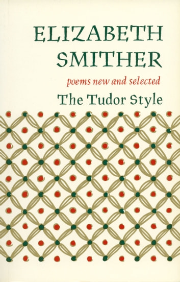 The Tudor Style - Poems New and Selected ebook by Elizabeth Smither