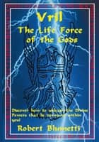 Vril: The Life Force of the Gods ebook by Robert Blumetti