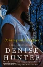 Dancing with Fireflies ebook by Denise Hunter