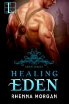 Healing Eden ebook by Rhenna Morgan