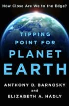 Tipping Point for Planet Earth ebook by Anthony D. Barnosky,Elizabeth A. Hadly