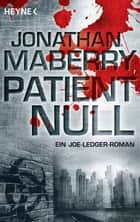 Patient Null - Roman ebook by Jonathan Maberry, Wally Anker
