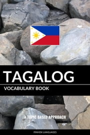 Tagalog Vocabulary Book: A Topic Based Approach ebook by Pinhok Languages