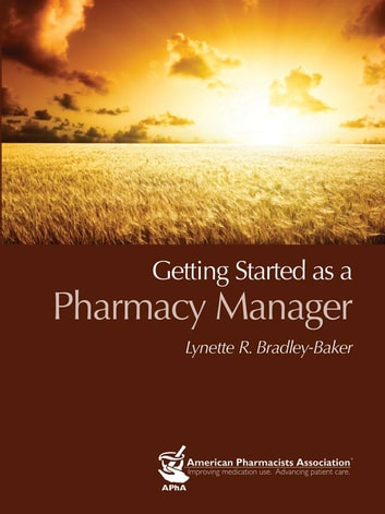 Getting Started as a Pharmacy Manager ebook by Lynette R. Bradley-Baker
