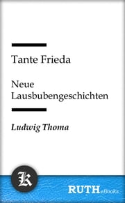 Tante Frieda - Neue Lausbubengeschichten ebook by Ludwig Thoma