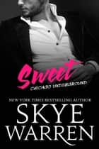 Sweet - An Erotic Romance Novella ebook by Skye Warren