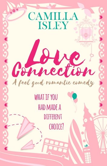 Love Connection - A Feel Good Romantic Comedy ebook by Camilla Isley