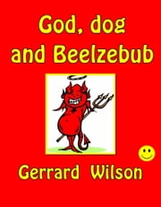 God, Dog and Beelzebub ebook by Gerrard Wllson