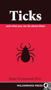 Ticks and What You Can Do About Them ebook by Roger Drummond, Ph.D.