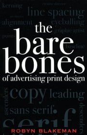 The Bare Bones of Advertising Print Design ebook by Robyn Blakeman