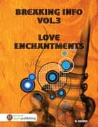 Breaking Info Vol.3 Love Enchantments ebook by R Shird