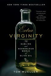 Extra Virginity: The Sublime and Scandalous World of Olive Oil ebook by Tom Mueller