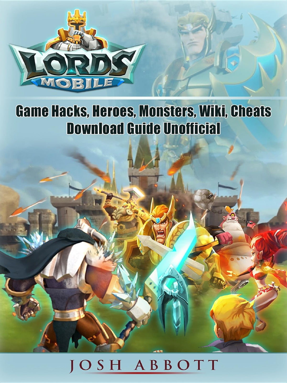 Lords Mobile Game Hacks, Heroes, Monsters, Wiki, Cheats, Download Guide  Unofficial ebook by Josh Abbott - Rakuten Kobo