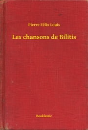 Les chansons de Bilitis ebook by Pierre Félix Louis