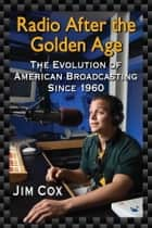 Radio After the Golden Age ebook by Jim Cox