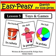 Spanish Lesson 5: Toys & Games ebook by Felipe Soto