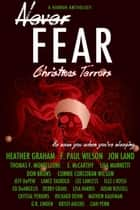 Never Fear - Christmas Terrors - Never Fear ebook by Heather Graham, F. Paul Wilson, Lance Taubold,...