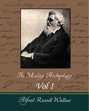 The Malay Archipelago Vol I ebook by Alfred Russell Wallace