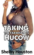 Taking the Farmhand's Hucow ebook by Shelby Houston