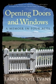 Opening Doors and Windows - A Memoir in Four Acts ebook by James Roose-Evans