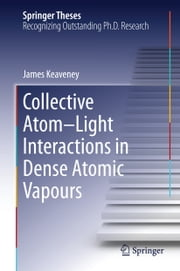 Collective Atom–Light Interactions in Dense Atomic Vapours ebook by James Keaveney